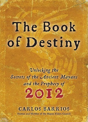 Image for The Book of Destiny: Unlocking the Secrets of the Ancient Mayans and the Prophecy of 2012
