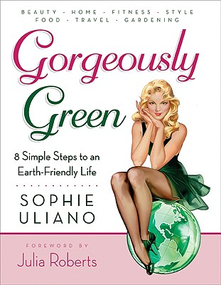 Image for GORGEOUSLY GREEN 8 SIMPLE STEPS TO AN EARTH-FRIENDLY LIFE