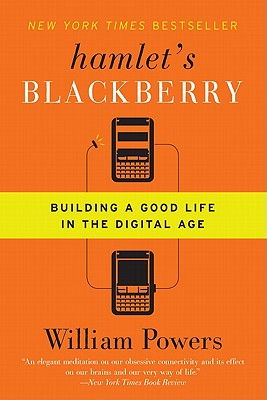 Hamlet's BlackBerry: Building a Good Life in the Digital Age, William Powers