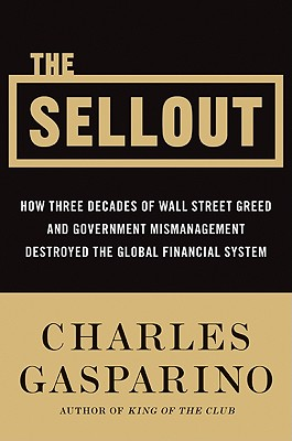 Image for Sellout: How Three Decades of Wall Street Greed and Government Mismanagement Des