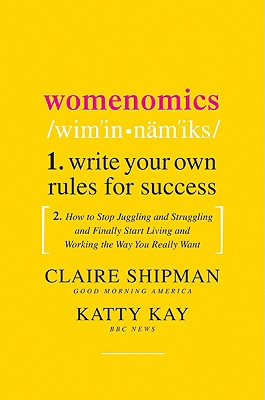 Womenomics: Write Your Own Rules for Success, Shipman, Claire; Kay, Katherine