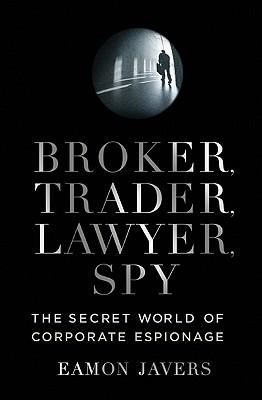 Image for Broker, Trader, Lawyer, Spy: The Secret World of Corporate Espionage