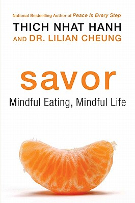 Savor: Mindful Eating, Mindful Life, Hanh, Thich Nhat; Cheung, Lilian