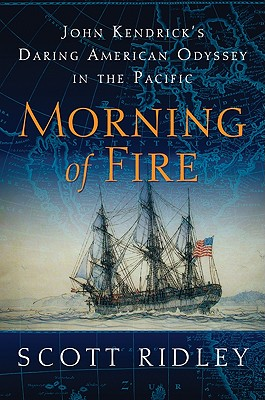 Image for Morning of Fire : John Kendrick's Daring American Odyssey in the Pacific