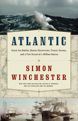 Atlantic: Great Sea Battles, Heroic Discoveries, Titanic Storms,and a Vast Ocean of a Million Stories, Winchester, Simon