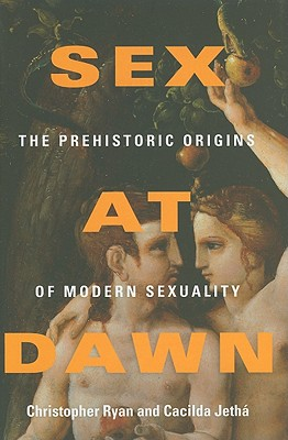 Sex at Dawn: The Prehistoric Origins of Modern Sexuality, Christopher Ryan; Cacilda  Jeth�