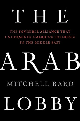 Image for The Arab Lobby: The Invisible Alliance That Undermines America's Interests in the Middle East