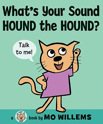 WHAT'S YOUR SOUND  HOUND THE HOUND?, MO WILLEMS