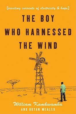 Image for Boy Who Harnessed the Wind: Creating Currents of Electricity and Hope