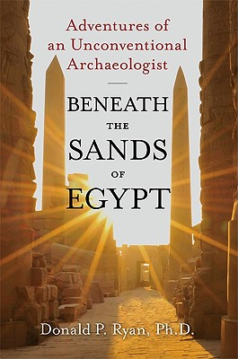 Beneath the Sands of Egypt: Adventures of an Unconventional Archaeologist, Ryan, Donald P.
