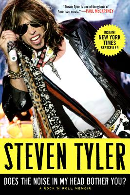 Does the Noise in My Head Bother You?: A Rock 'n' Roll Memoir, Steven Tyler