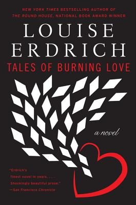 Tales of Burning Love: A Novel, Erdrich, Louise