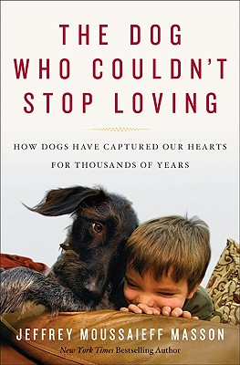Image for The Dog Who Couldn't Stop Loving: How Dogs Have Captured Our Hearts for Thousands of Years