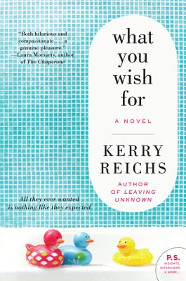 What You Wish For: A Novel, Kerry Reichs