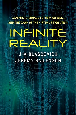 Image for Infinite Reality: Avatars, Eternal Life, New Worlds, and the Dawn of the Virtual Revolution