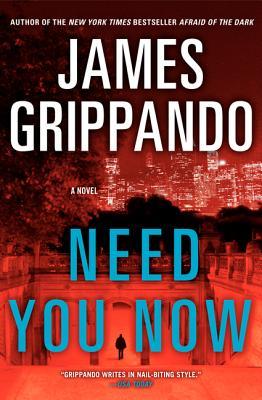 Need You Now: A Novel, James Grippando