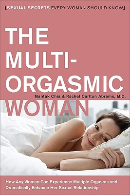 The Multi-Orgasmic Woman: Sexual Secrets Every Woman Should Know (Plus), Chia, Mantak; Abrams, Rachel Carlton