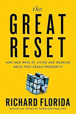 The Great Reset: How New Ways of Living and Working Drive Post-Crash Prosperity, Florida, Richard
