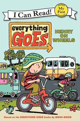 Everything Goes: Henry on Wheels (My First I Can Read), Brian Biggs