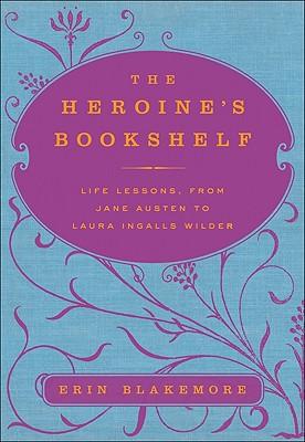 Image for The Heroine's Bookshelf: Life Lessons, from Jane Austen to Laura Ingalls Wilder