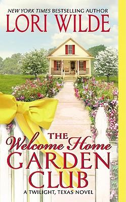 The Welcome Home Garden Club: A Twilight, Texas Novel, Lori Wilde