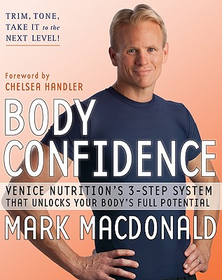 Body Confidence: Venice Nutrition's 3-Step System That Unlocks Your Body's Full Potential, Mark Macdonald