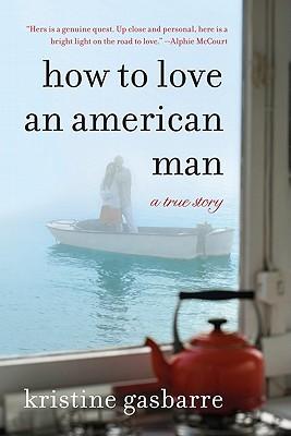 HOW TO LOVE AN AMERICAN MAN : A TRUE STO, KRISTINE GASBARRE