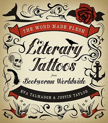 Image for The Word Made Flesh: Literary Tattoos from Bookworms Worldwide