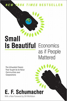 Small Is Beautiful: Economics as if People Mattered, E. F. Schumacher
