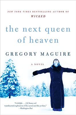 The Next Queen of Heaven: A Novel, Gregory Maguire