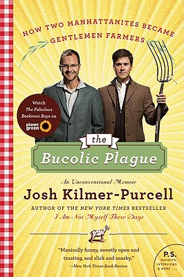 Image for The Bucolic Plague: How Two Manhattanites Became Gentlemen Farmers: An Unconventional Memoir (P.S.)