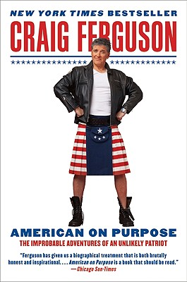 American on Purpose: The Improbable Adventures of an Unlikely Patriot, Craig Ferguson