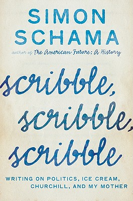 Image for Scribble, Scribble, Scribble: Writing on Politics, Ice Cream, Churchill, and My Mother