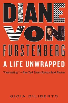 Diane von Furstenberg: A Life Unwrapped, Diliberto, Gioia