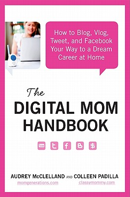 Image for The Digital Mom Handbook: How to Blog, Vlog, Tweet, and Facebook Your Way to a Dream Career at Home