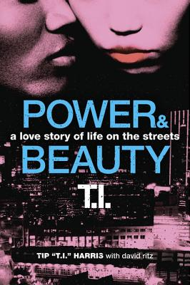 Power & Beauty: A Love Story of Life on the Streets, Harris, Tip 'T.I.'; Ritz, David