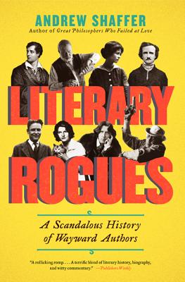 Literary Rogues: A Scandalous History of Wayward Authors, Andrew Shaffer
