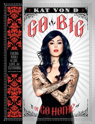 Image for Go Big or Go Home  **SIGNED 1st Ed /1st Printing + Photo** Taking Risks in Life, Love, and Tattooing