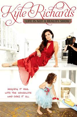 Image for Life Is Not a Reality Show: Keeping It Real with the Housewife Who Does It All