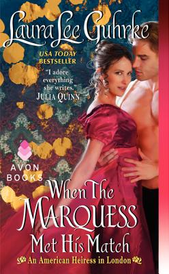 When The Marquess Met His Match: An American Heiress in London, Laura Lee Guhrke
