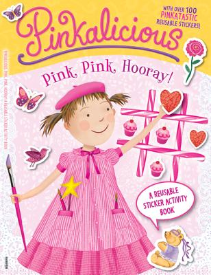 Pinkalicious: Pink, Pink, Hooray!: A Reusable Sticker Activity Book, Kann, Victoria