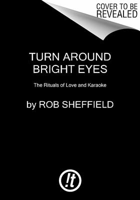 Image for Turn Around Bright Eyes: A Karaoke Journey of Starting Over, Falling in Love, and Finding Your Voice