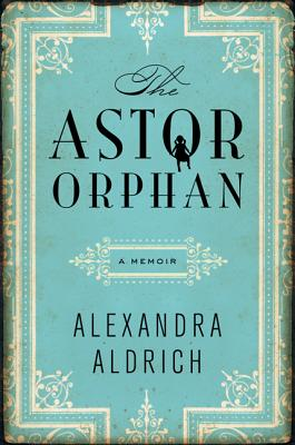 Image for Astor Orphan: A Memoir, The