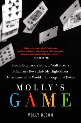 Image for Molly's Game  The True Story of the 26-Year-Old Woman Behind the Most Exclusive, High-Stakes Underground Poker Game in the World