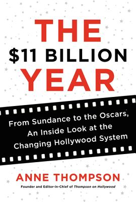 Image for The $11 Billion Year: From Sundance to the Oscars, an Inside Look at the Changing Hollywood System