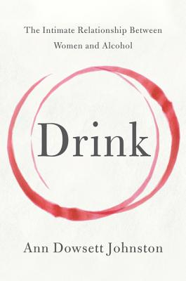 Image for Drink: The Intimate Relationship Between Women and Alcohol