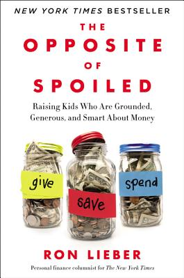 The Opposite of Spoiled: How to Talk to Kids About Money and Values in a Material World, Ron Lieber