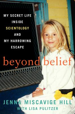 Beyond Belief: My Secret Life Inside Scientology and My Harrowing Escape, Hill, Jenna Miscavige; Lisa Pulitzer