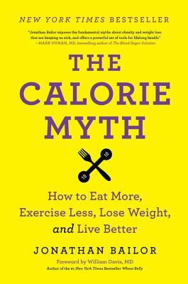 Image for CALORIE MYTH, THE HOW TO EAT MORE, EXERCISE LESS, LOSE WEIGHT AND LIVE BETTER