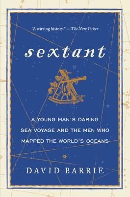 Image for Sextant: A Young Man's Daring Sea Voyage and the Men Who Mapped the World's Oceans